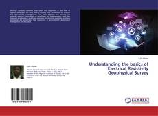 Bookcover of Understanding the basics of Electrical Resistivity Geophysical Survey