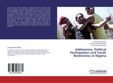 Joblessness, Political Participation and Youth   Restiveness in Nigeria的封面