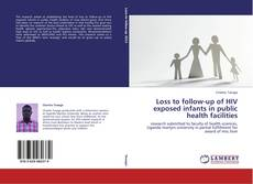 Bookcover of Loss to follow-up of HIV exposed infants in public health facilities
