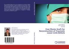 Copertina di Free Fibular Graft For Reconstruction of Traumatic Lower Limb Defects