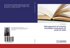 Bookcover of Management of anterior circulation aneurysms of circle of willis