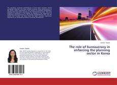 Bookcover of The role of bureaucracy in enforcing the planning sector in Korea