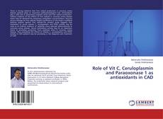 Bookcover of Role of Vit C, Ceruloplasmin and Paraoxonase 1 as antioxidants in CAD
