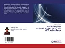 Bookcover of Electromagnetic characteristics of hadrons in QCD string theory