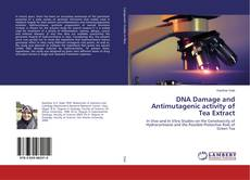 Bookcover of DNA Damage and Antimutagenic activity of Tea Extract