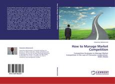 Copertina di How to Manage Market Competition