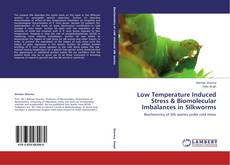 Bookcover of Low Temperature Induced Stress & Biomolecular Imbalances in Silkworms