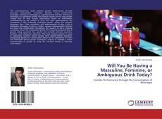 Portada del libro de Will You Be Having a Masculine, Feminine, or Ambiguous Drink Today?