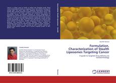 Bookcover of Formulation, Characterization of Stealth Liposomes Targeting Cancer