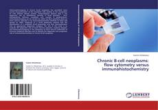 Chronic B-cell neoplasms: flow cytometry versus immunohistochemistry的封面