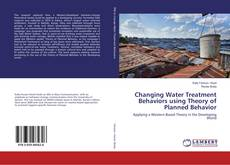 Bookcover of Changing Water Treatment Behaviors using Theory of Planned Behavior