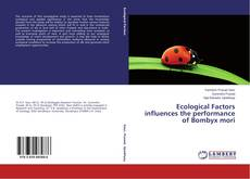 Bookcover of Ecological Factors influences the performance of Bombyx mori