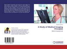 Bookcover of A Study of Medical Imaging Principles