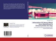 Capa do livro de Adsorption Of Heavy Metal Ions (Aluminium & Chromium(iii)) On Clay