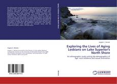 Bookcover of Exploring the Lives of Aging Lesbians on Lake Superior's North Shore
