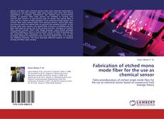 Bookcover of Fabrication of etched mono mode fiber for the use as chemical sensor