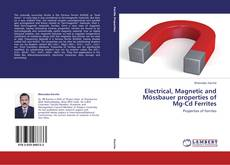Bookcover of Electrical, Magnetic and Mössbauer properties of Mg-Cd Ferrites