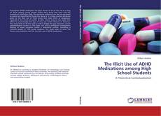 Bookcover of The Illicit Use of ADHD Medications among High School Students