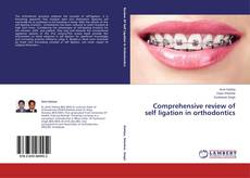 Bookcover of Comprehensive review of self ligation in orthodontics