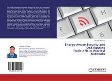 Energy-Aware Security and QoS Routing  Trade-offs in Wireless Networks的封面