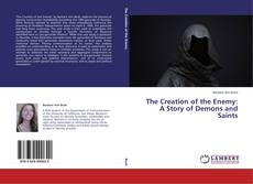 Bookcover of The Creation of the Enemy: A Story of Demons and Saints