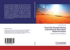 Bookcover of Towards Standardizing Intenational Boundary Determination