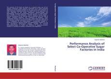 Copertina di Performance Analysis of Select Co-Operative Sugar Factories in India