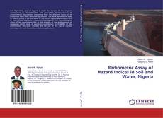 Radiometric Assay of Hazard Indices in Soil and Water, Nigeria的封面