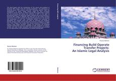Copertina di Financing Build Operate Transfer Projects: An Islamic Legal Analysis
