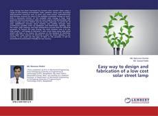 Portada del libro de Easy way to design and fabrication of a low cost solar street lamp