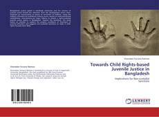 Bookcover of Towards Child Rights-based Juvenile Justice in Bangladesh