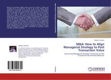 Bookcover of M&A: How to Align Managerial Strategy to Post Transaction Value
