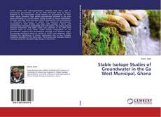 Stable Isotope Studies of Groundwater in the Ga West Municipal, Ghana的封面