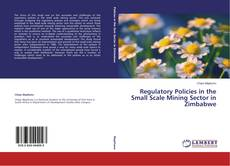 Bookcover of Regulatory Policies in the Small Scale Mining Sector in Zimbabwe