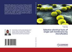 Bookcover of Selective electrical lysis of single cell membranes by microfluidics
