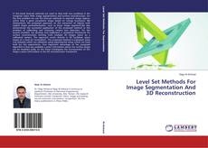 Level Set Methods For Image Segmentation And 3D Reconstruction的封面
