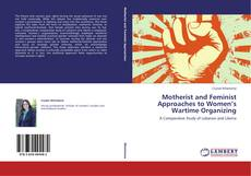 Bookcover of Motherist and Feminist Approaches to Women's Wartime Organizing