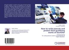 Borítókép a  How to write,execute and protect final qualifying works of bachelor - hoz