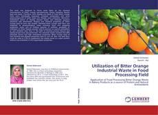 Utilization of Bitter Orange Industrial Waste in Food Processing Field kitap kapağı