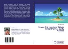 Bookcover of Linear And Nonlinear Waves In Nonthermal Dusty Plasmas