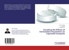 Bookcover of Unveiling the Effects of Formulation Parameters on Liquisolid Compacts