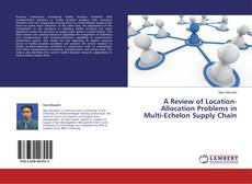 Bookcover of A Review of Location-Allocation Problems in Multi-Echelon Supply Chain