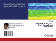 Bookcover of Generation of magnetic field in laser plasma interactions