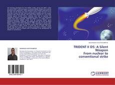 Bookcover of TRIDENT II D5: A Silent Weapon  From nuclear to conventional strike