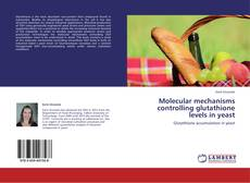 Copertina di Molecular mechanisms controlling glutathione levels in yeast