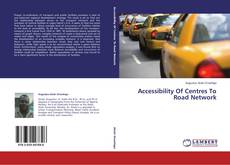 Bookcover of Accessibility Of Centres To Road Network