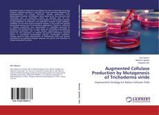 Bookcover of Augmented Cellulase Production by Mutagenesis of Trichoderma viride