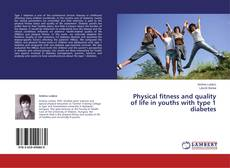 Bookcover of Physical fitness and health-related quality of life in children and adolescents with type 1 diabetes mellitus