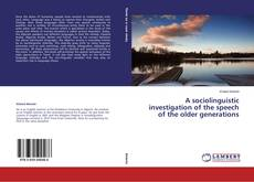 Bookcover of A sociolinguistic investigation of the speech of the older generations