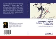 Portada del libro de South Korea's Role In Building The East Asian Community